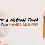 Give a Natural Touch to your Hands and Feet