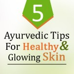 Ayurvedic Tips for Healthy and Glowing Skin