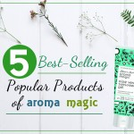 5 Best-Selling Popular Products of Aroma Magic